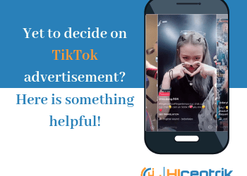 Yet to Decide on TikTok Advertisement – Here is Something Helpful!
