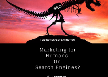 Marketing for Humans or Search Engines. Will SEO evolve or go Extinct?
