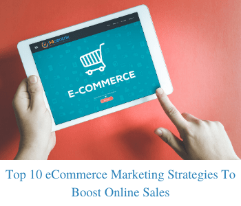 Top 10 eCommerce Digital Marketing Strategies To Boost Online Sales
