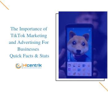 The Importance of TikTok Marketing and Advertising For Businesses – Quick Facts & Stats