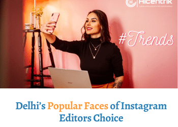 Delhi's Popular Faces of Instagram – Editors Choice